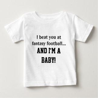 I beat you at Fantasy Football and I'm a Baby Baby T-Shirt