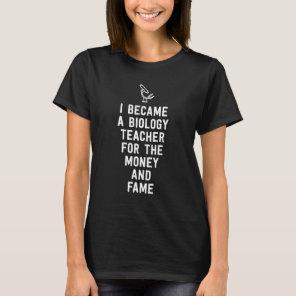 I became a biology teacher for the money fame T-Shirt