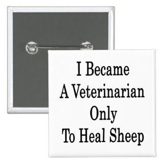 I Became A Veterinarian Only To Heal Sheep Button