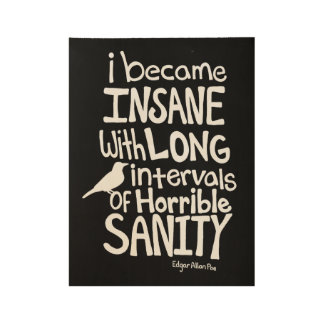 """""""I Became Insane..."""" Quote by Edgar Allan Poe Wood Poster"""