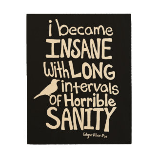 """""""I Became Insane..."""" Quote by Edgar Allan Poe Wood Print"""