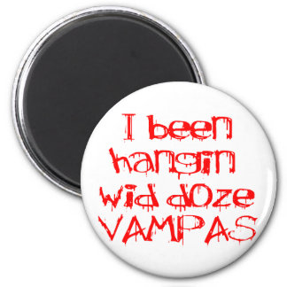 I Been Hangin Wid Doze Vampas 2 Inch Round Magnet