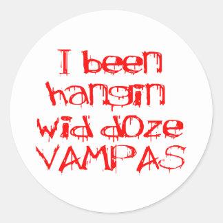 I Been Hangin Wid Doze Vampas Classic Round Sticker