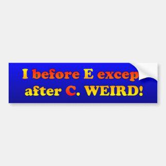 I before E except after C Bumper Sticker