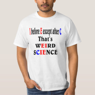 I before E except after C. Weird Science. T-Shirt