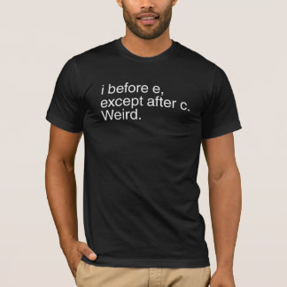 I before e, except after c. Weird. T-Shirt