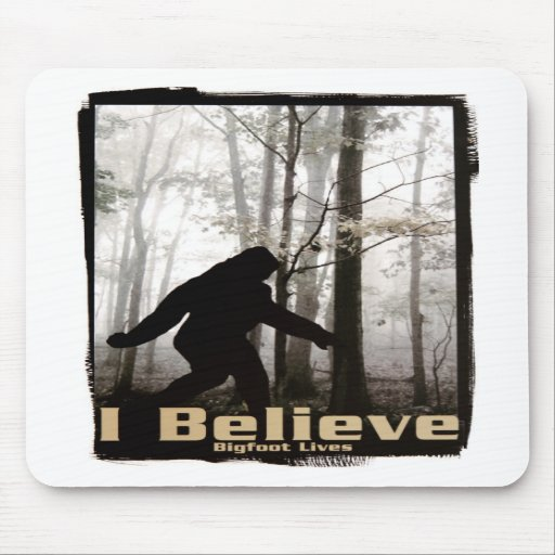 I Believe Bigfoot Lives Mouse Pads