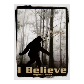I Believe Bigfoot Lives Posters