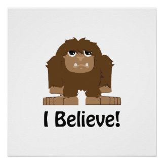 I Believe! Cute bigfoot Perfect Poster