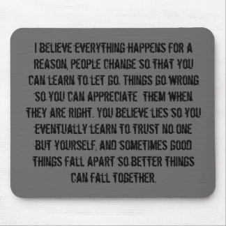 I believe everything happens for a reason, peop... mouse pad
