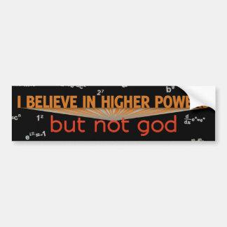 I Believe Higher Powers but Not God Bumper Sticker