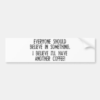I Believe I Have Another Coffee! Car Bumper Sticker