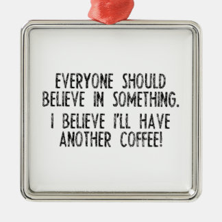 I Believe I Have Another Coffee! Metal Ornament