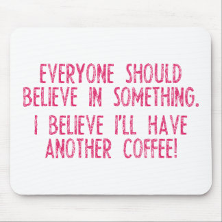 I Believe I Have Another Coffee! Mouse Pad