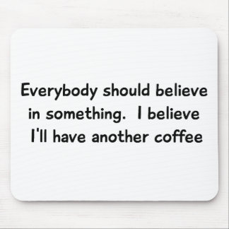 I Believe I'll Have Another Coffee Mousepad