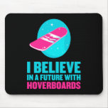 I believe in a future with hoverboards mouse pad