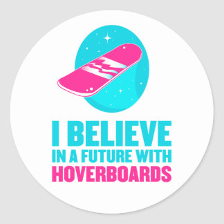 I believe in a future with hoverboards classic round sticker