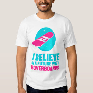I believe in a future with hoverboards T-Shirt