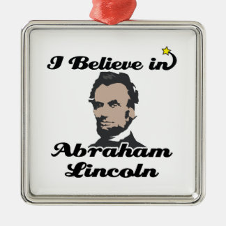 i believe in abraham lincoln square metal christmas ornament