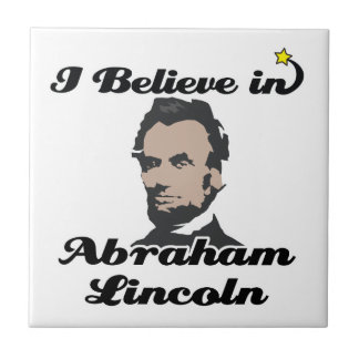 i believe in abraham lincoln small square tile