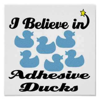 i believe in adhesive ducks poster