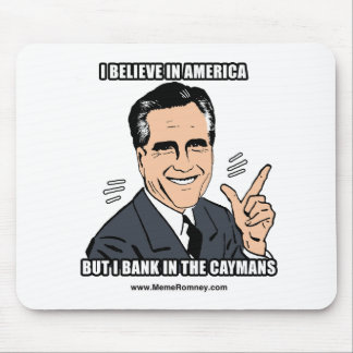 I BELIEVE IN AMERICA BUT I BANK IN THE CAYMANS MOUSE PAD