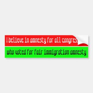 I believe in amnesty for all congressmen ... bumper sticker
