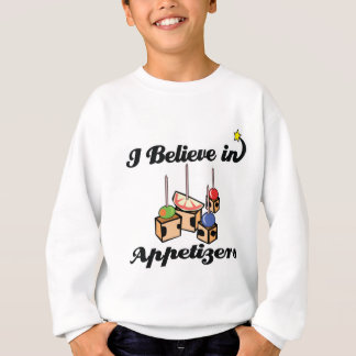 i believe in appetizers sweatshirt