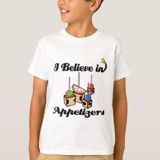 i believe in appetizers T-Shirt