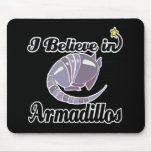 i believe in armadillos mouse pad