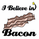 i believe in bacon acrylic cut out