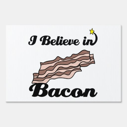 i believe in bacon yard signs
