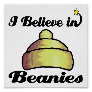 i believe in beanies poster