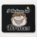 i believe in braces mousepad