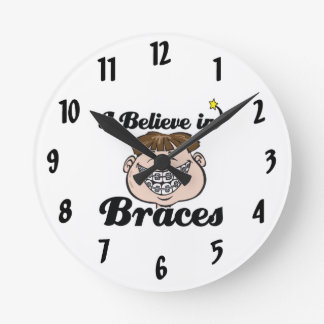 i believe in braces round clock