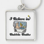 i believe in bubble baths key chain