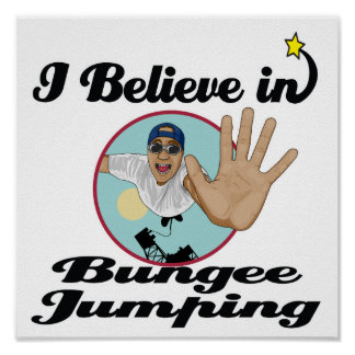 i believe in bungee jumping posters