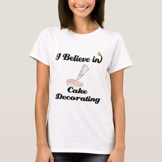 i believe in cake decorating T-Shirt