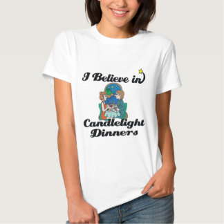 i believe in candlelight dinners t-shirts