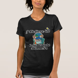 i believe in candlelight dinners tshirt