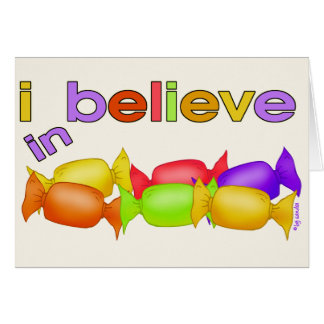 I believe in Candy Greeting Cards