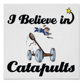 i believe in catapults poster