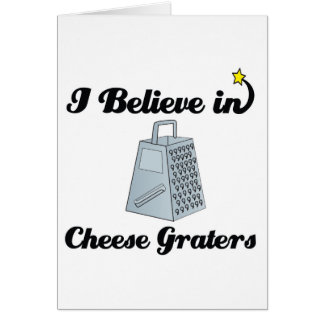 i believe in cheese graters greeting card