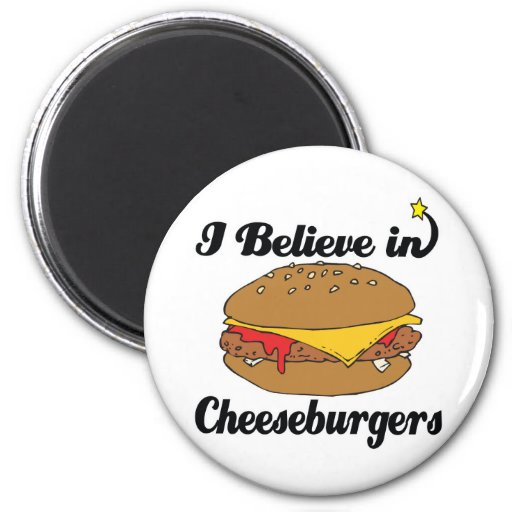 i believe in cheeseburgers 2 inch round magnet