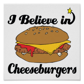 i believe in cheeseburgers poster