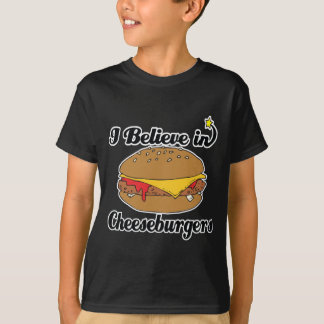 i believe in cheeseburgers T-Shirt