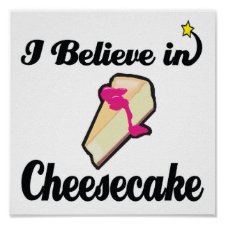 i believe in cheesecake poster