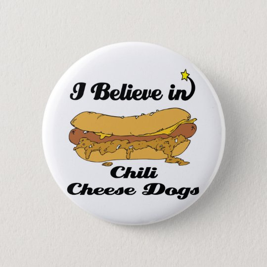 i believe in chili cheese dogs button