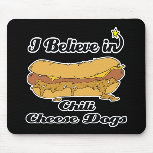 i believe in chili cheese dogs mouse pad