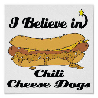 i believe in chili cheese dogs poster